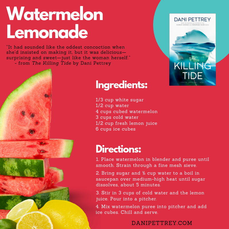 Watermelon Lemonade ~ Dani Pettrey The Killing Tide